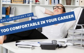 Being too comfortable in your career could cause some issues.