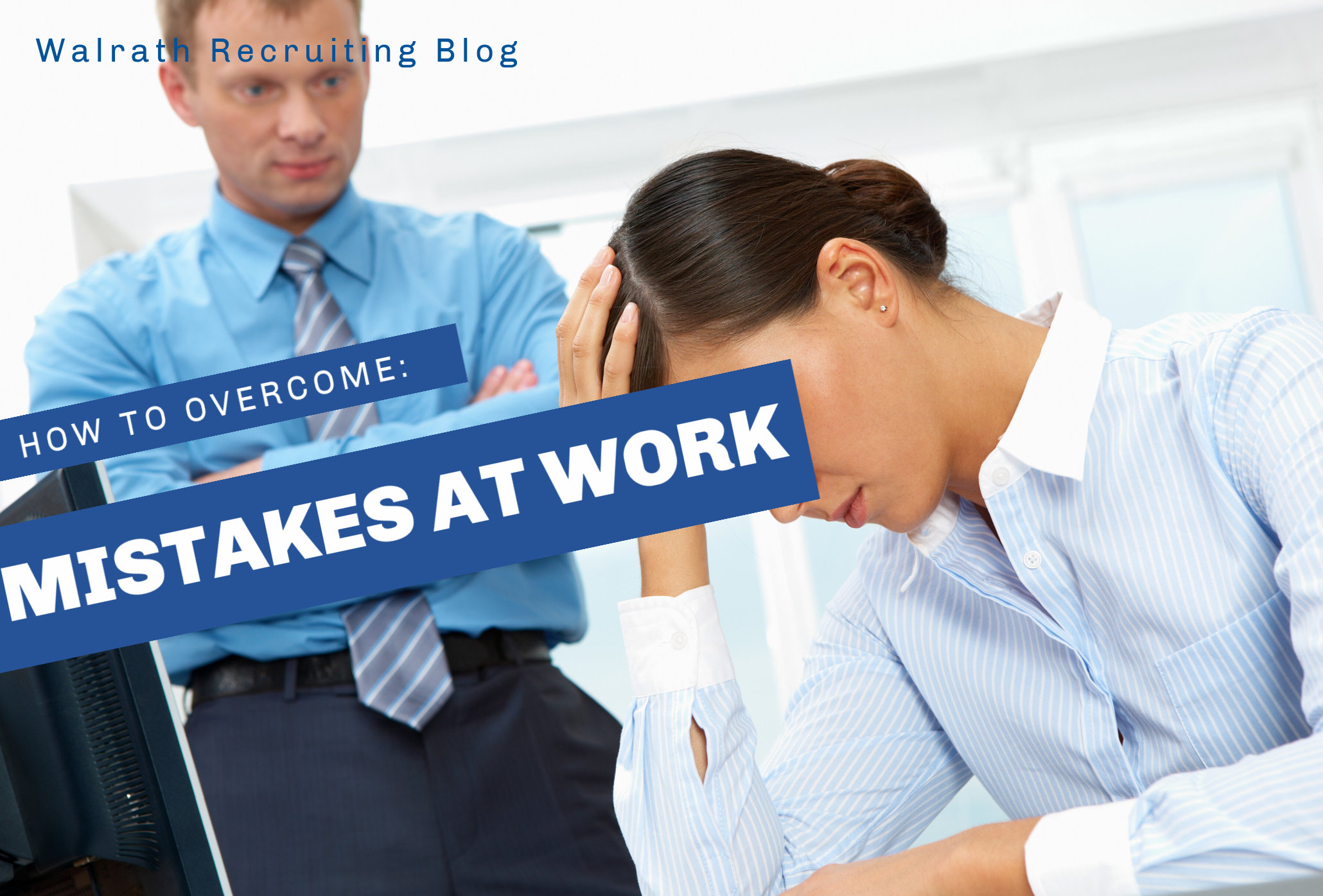 Mistakes at work may seem like the end of the world. But if handled properly they don't have to be!