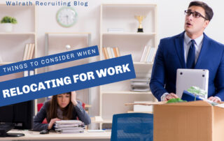 Relocating for work is a big decision. Make sure you evaluate every aspect to ensure you are making the right choice!